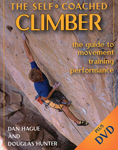 Self-Coached Climber: The Guide to Movement, Training, Performance - Dan M. Hague, Douglas Hunter