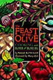Feast of the Olive: Cooking With Olives and Olive Oil by Maggie Blyth Klein, Mary Rich