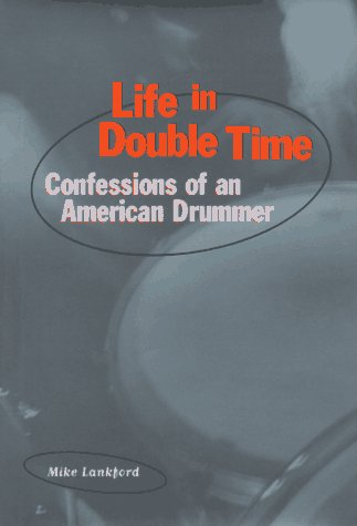 Life in Double Time: Confessions of an American Drummer, Lankford, Mike