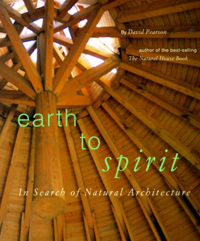 Earth to Spirit. In Search of Natural Architecture, David Pearson