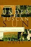 Cover Image of Under the Tuscan Sun: At Home in Italy by Frances Mayes published by Chronicle Books