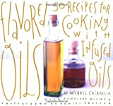 Flavored Oils: 50 Recipes for Cooking With Infused Oils by Michael Chiarello, et al (Paperback)