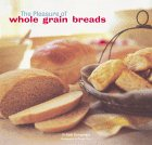 The Pleasures of Whole Grain Breads/Beth Hensperger