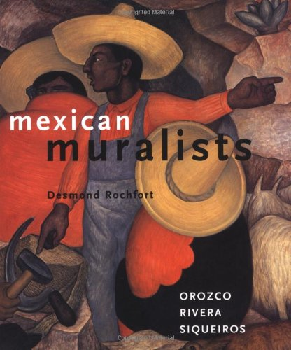 Mexican Muralists: Orozco, Rivera, Siqueiros by Desmond Rochfort (Paperback)
