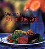 Weber's Art of the Grill: Recipes for Outdoor Living