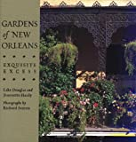 Gardens of New Orleans: Exquisite Excess by Lake Douglas, Jeannette Hardy (Photographer), Richard Sexton