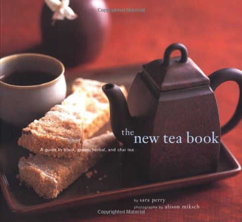 The New Tea Book: A Guide to Black, Green, Herbal, and Chai Tea, Perry, Sara