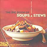 The Big Book of Soups & Stews: 262 Recipes for Serious Comfort Food