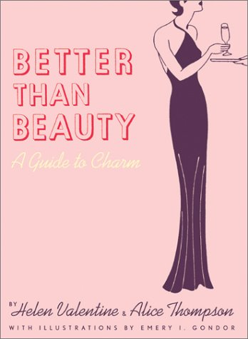 Better Than Beauty: A Guide to Charm by Helen Valentine and Alice Thompson