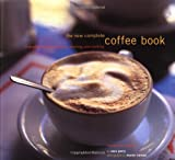 New Complete Coffee Book: A Gourmet Guide to Buying, Brewing, and Cooking