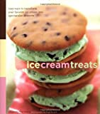 Ice Cream Treats Easy Ways to Transform Your Favorite Ice Cream into Spectacular Desserts