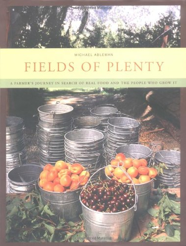Fields of Plenty: A Farmer's Journey in Search of Real Food and the People Who Grow It, Michael Ableman