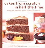 Cakes from Scratch in Half the Time: Recipes That Will Change the Way You Bake Cakes Forever by Linda West Eckhardt, James Baigrie