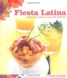 Fiesta Latina: Fabulous Food for Sizzling Parties by Rafael Palomino, Arlen Gargagliano