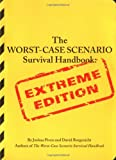 The Worst-Case Scenario Survival Handbook: Extreme Edition -- by Joshua Piven, David  Borgenicht
