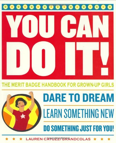 You Can Do It!: The Merit Badge Handbook for Grown-Up Girls, Grandcolas, Lauren Catuzzi
