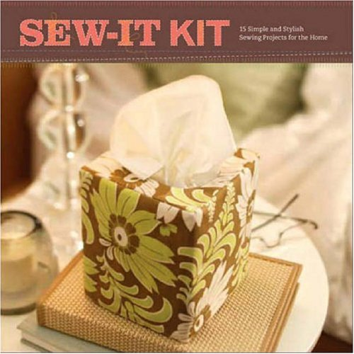 Sew-It Kit: 15 Simple and Stylish Sewing Projects for the Home