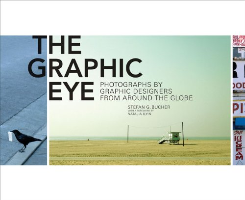 The Graphic Eye: Photographs by Graphic Designers from around the Globe