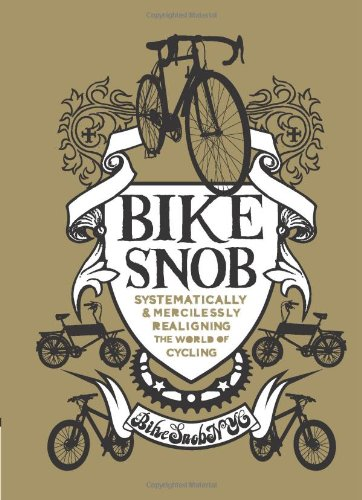 Bike Snob: Systematically & Mercilessly Realigning the World of Cycling, BikeSnobNYC