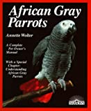 African Gray Parrot: Purchase, Acclimation, Care, Diet, Diseases With a Special Chapter on Understanding the African Gray Parrot by Annette Wolter, et al