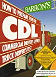 Barron's How to Prepare for the Cdl: Commercial Driver's License Truck Driver's Test