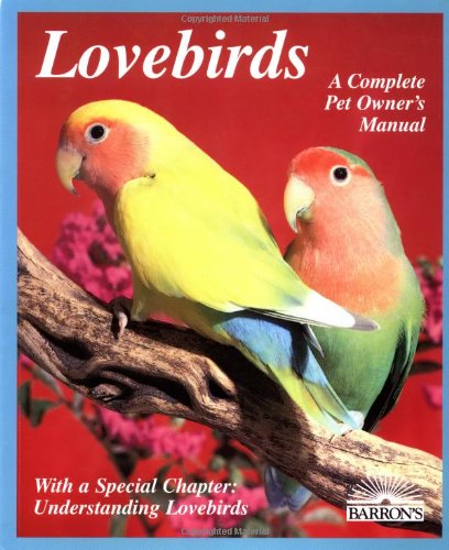 Lovebirds: Everything About Housing, Care, Nutrition, Breeding, and Diseases : With a Special Chapter,  Understanding Lovebirds by Matthew M. Vriends, Barrons