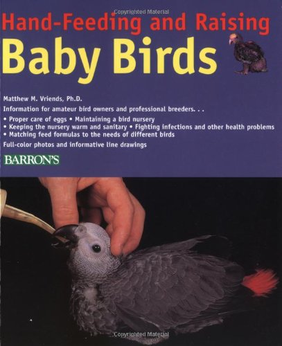 Hand-Feeding and Raising Baby Birds: Breeding, Hand-Feeding, Care, and Management by Matthew M., Phd Vriends, M. Heming-Vriends