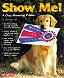 Show Me!: A Dog Showing Primer