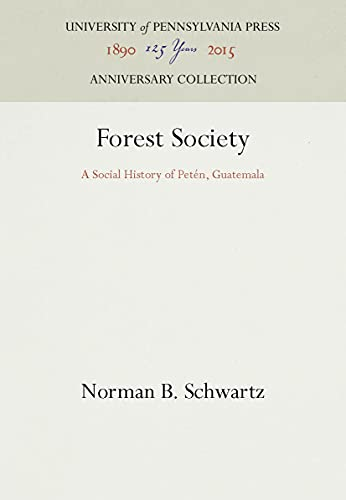 Forest Society: A Social History of Peten, Guatemala (The Ethnohistory Series), Schwartz, Norman B.