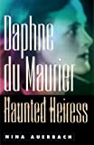 Daphne Du Maurier, Haunted Heiress (Personal Takes) by  Nina Auerbach (Hardcover - December 1999)