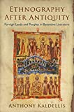 Ethnography after antiquity : foreign lands and peoples in Byzantine literature
