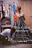 Blue-collar Broadway : the craft and industry of American theater