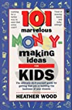 101 Marvelous Money-Making Ideas for Kids