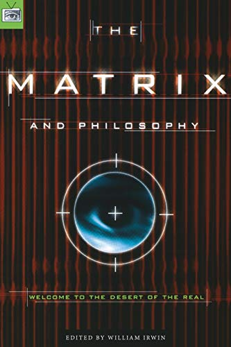 The Matrix and Philosophy: Welcome to the Desert of the Real (Popular Culture and Philosophy)