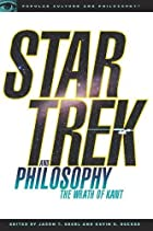 Star Trek and Philosophy: The Wrath of Kant by Kevin S. Decker
