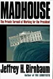 Madhouse The Private Turmoil of Working for the President