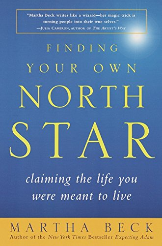 Finding Your Own North Star: Claiming the Life You Were Meant to Live - Martha Beck