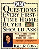 100 Questions Every First-Time Home Buyer Should Ask : With Answers from Top Brokers from Around the Country (100 Questions Every First-Time Home Buyer Should Ask)