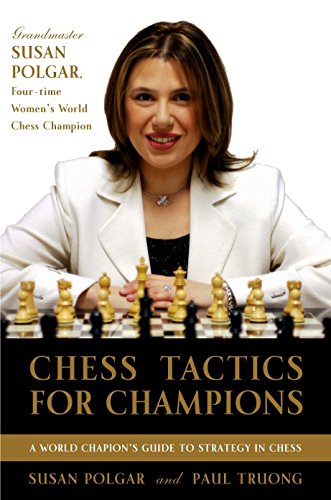 Chess Tactics for Champions: A step-by-step guide to using tactics and combinations the Polgar way, Polgar, Susan; Truong, Paul