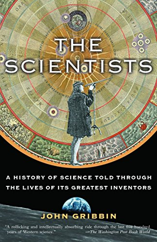 The Scientists: A History of Science Told Through the Lives of Its Greatest Inventors, by Gribbin, John