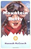 Mountain Betty : A Novel by Hannah Mccouch