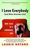 I Love Everybody (and Other Atrocious Lies) : True Tales of a Loudmouth Girl by Laurie Notaro