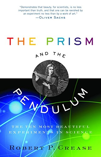 The Prism and the Pendulum: The Ten Most Beautiful Experiments in Science - Robert Crease