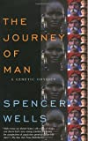 The Journey of Man : A Genetic Odyssey By: Spencer Wells