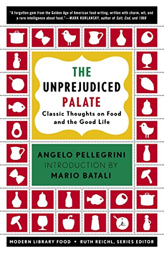The Unprejudiced Palate: Classic Thoughts on Food and the Good Life (Modern Library Food), Pellegrini, Angelo M.