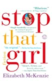 Stop That Girl: Fiction by Elizabeth Mckenzie