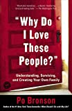 Book Cover: Why Do I Love These People?: Understanding, Surviving, And Creating Your Own Family by Po Bronson