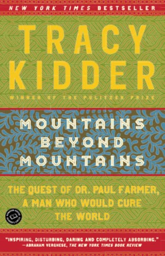 Mountains Beyond Mountains: The Quest of Dr. Paul Farmer, a Man Who Would Cure the World, Kidder, Tracy