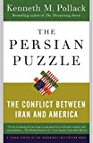 The Persian Puzzle: The Conflict Between Iran and America by Kenneth M. Pollack