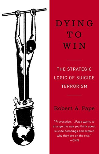 Dying to Win: The Strategic Logic of Suicide Terrorism, Pape, Robert